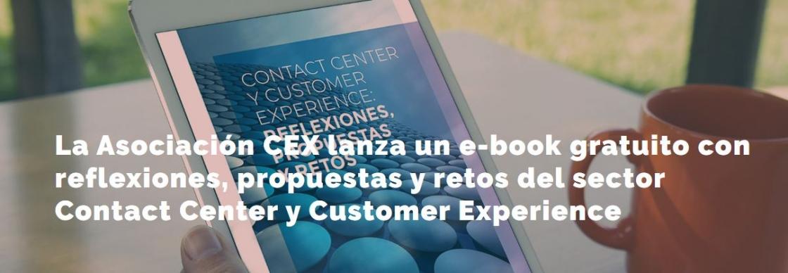 La Asociación CEX lanza un e-book gratuito con reflexiones, propuestas y retos del sector Contact Center y Customer Experience